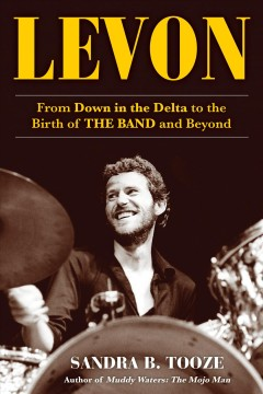 Levon - From Down in the Delta to the Birth of the Band and Beyond