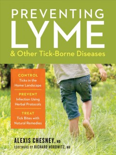 Preventing lyme & other tick-borne diseases / Control Ticks in the Home Landscape; Prevent Infection Using Herbal Protocols; Treat Tick Bites With Natural Remedies
