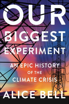 Our biggest experiment - an epic history of the climate crisis