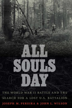 All souls day - the World War II battle and the search for a lost U.S. battalion