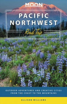 Moon Pacific Northwest Road Trip - Outdoor Adventures and Creative Cities from the Coast to the Mountains