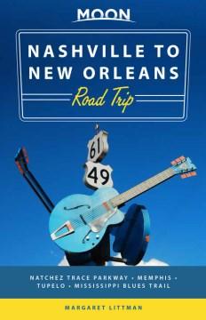 Moon Nashville to New Orleans Road Trip - Natchez Trace Parkway, Memphis, Tupelo, Mississippi Blues Trail