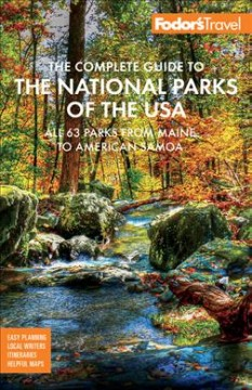 Fodor's the Complete Guide to the National Parks of the USA - All 63 Parks from Maine to American Samoa