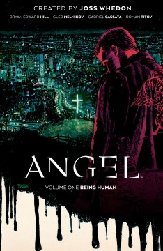 Angel. Volume 1, Being human / created by Joss Whedon ; written by Bryan Edward Hill ; illustrated by Gleb Melnikov ; colored by Gabriel Cassata and Roman Titov