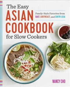 The easy Asian cookbook for slow cookers - family-style favorites from East, Southeast, and South Asia