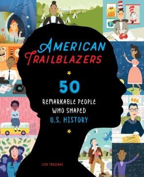 American Trailblazers- 50 Remarkable People Who Shaped U.S. History