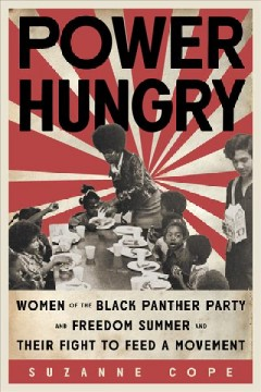 Power hungry - women of the Black Panther Party and Freedom Summer and their fight to feed a movement