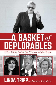 A Basket of Deplorables What I Saw Inside the Clinton White House