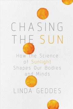 Chasing the sun - how the science of sunlight shapes our bodies and minds