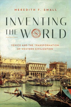Inventing the World - Venice and the Transformation of Western Civilization