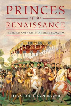 The Princes of the Renaissance - The Hidden Powers Behind an Artistic Revolution