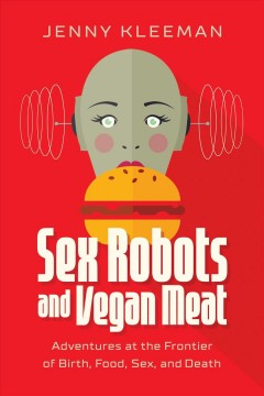 Sex robots and vegan meat - adventures at the frontier of birth, food, sex, and death
