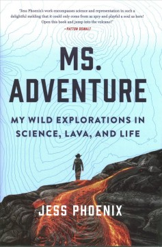 Ms. Adventure - My Wild Explorations in Science, Lava, and Life