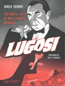 Lugosi - The Rise & Fall of Hollywood's Dracula