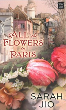 All the flowers in Paris - a novel