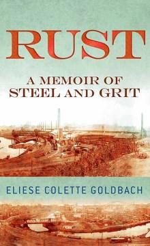 Rust - a memoir of steel and grit
