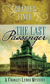 The Last Passenger A Charles Lenox Mystery.