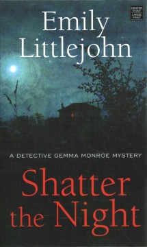 Shatter the Night - A Detective Gemma Monroe Mystery
