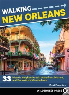 Walking New Orleans - 33 historic neighborhoods, waterfront districts, and recreational wonderlands
