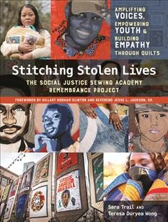 Stitching stolen lives - amplifying voices, empowering youth & building empathy through quilts - the Social Justice Sewing Academy Remembrance Project