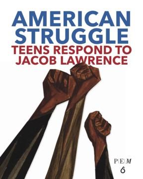 American Struggle - Teens Respond to Jacob Lawrence
