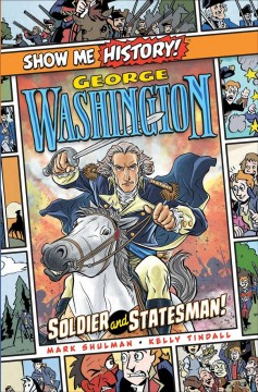 Show Me History! - George Washington- Soldier and Statesman!