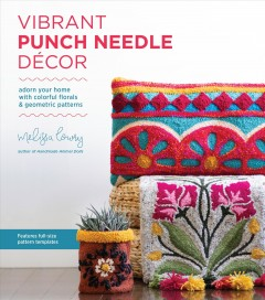 Vibrant Punch Needle Décor: adorn your home with colorful florals & geometric patterns
