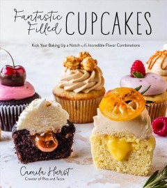 Fantastic filled cupcakes - kick your baking up a notch with incredible flavor combinations