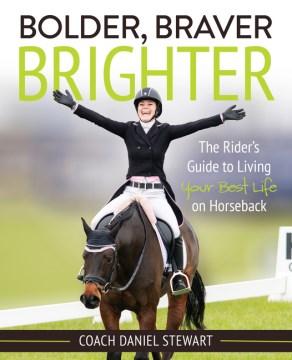 Braver, bolder, brighter - the rider's guide to living your best life on horseback