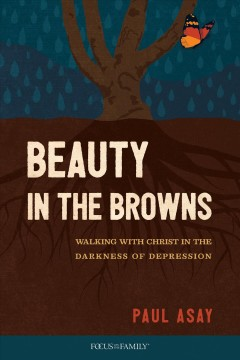 Beauty in the browns - walking with Christ in the darkness of depression