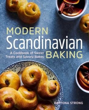 Modern Scandinavian Baking - A Cookbook of Sweet Treats and Savory Bakes