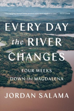 Every Day the River Changes - Four Weeks Down the Magdalena