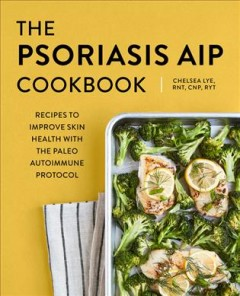 The Psoriasis AIP Cookbook - Recipes to Improve Skin Health With the Paleo Autoimmune Protocol