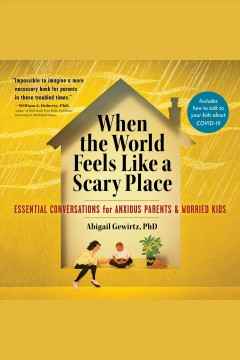 When the world feels like a scary place - essential conversations for anxious parents & worried kids