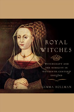 Royal witches - witchcraft and the nobility in fifteenth-century England