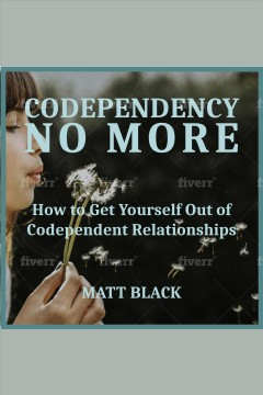 Codependency no more- how to get yourself out of codependent relationships