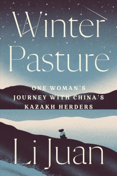 Winter Pasture - One Woman's Journey With China's Kazakh Herders