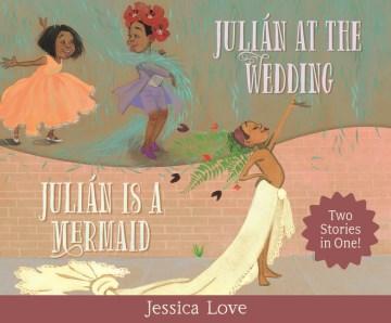 Julián Stories- Julián is a Mermaid & Julián at the Wedding
