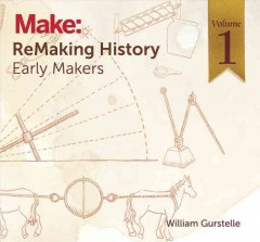 ReMaking History. Volume 1, Early Makers