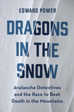 Dragons in the snow - avalanche detectives and the race to beat death in the mountains