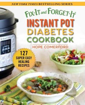 Fix-it and forget-it - Instant Pot diabetes cookbook - 127 super easy healthy recipes