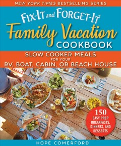 Fix-it and forget-it family vacation cookbook - slow cooker meals for your RV, boat, cabin, or beach house