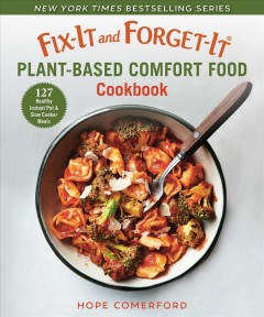 Fix-it and forget-it plant-based comfort food cookbook - 127 instant pot & slow cooker meals