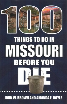 100 Things to Do in Missouri Before You Die