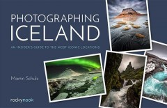 Photographing Iceland - an insider's guide to the most iconic locations
