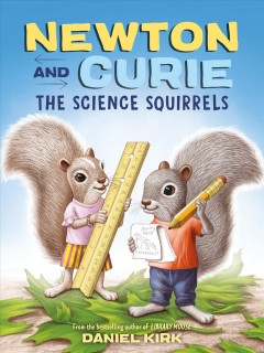 Newton and Curie - the science squirrels