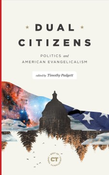 Dual Citizens - Politics and American Evangelicalism