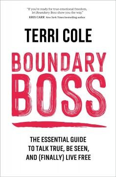 Boundary boss - the essential guide to talk true, be seen, and (finally) live free