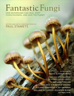 Fantastic fungi - how mushrooms can heal, shift consciousness & save the planet