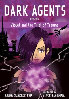 Dark agents. Violet and the Trial of Trauma Book one, Violet and the trial of trauma